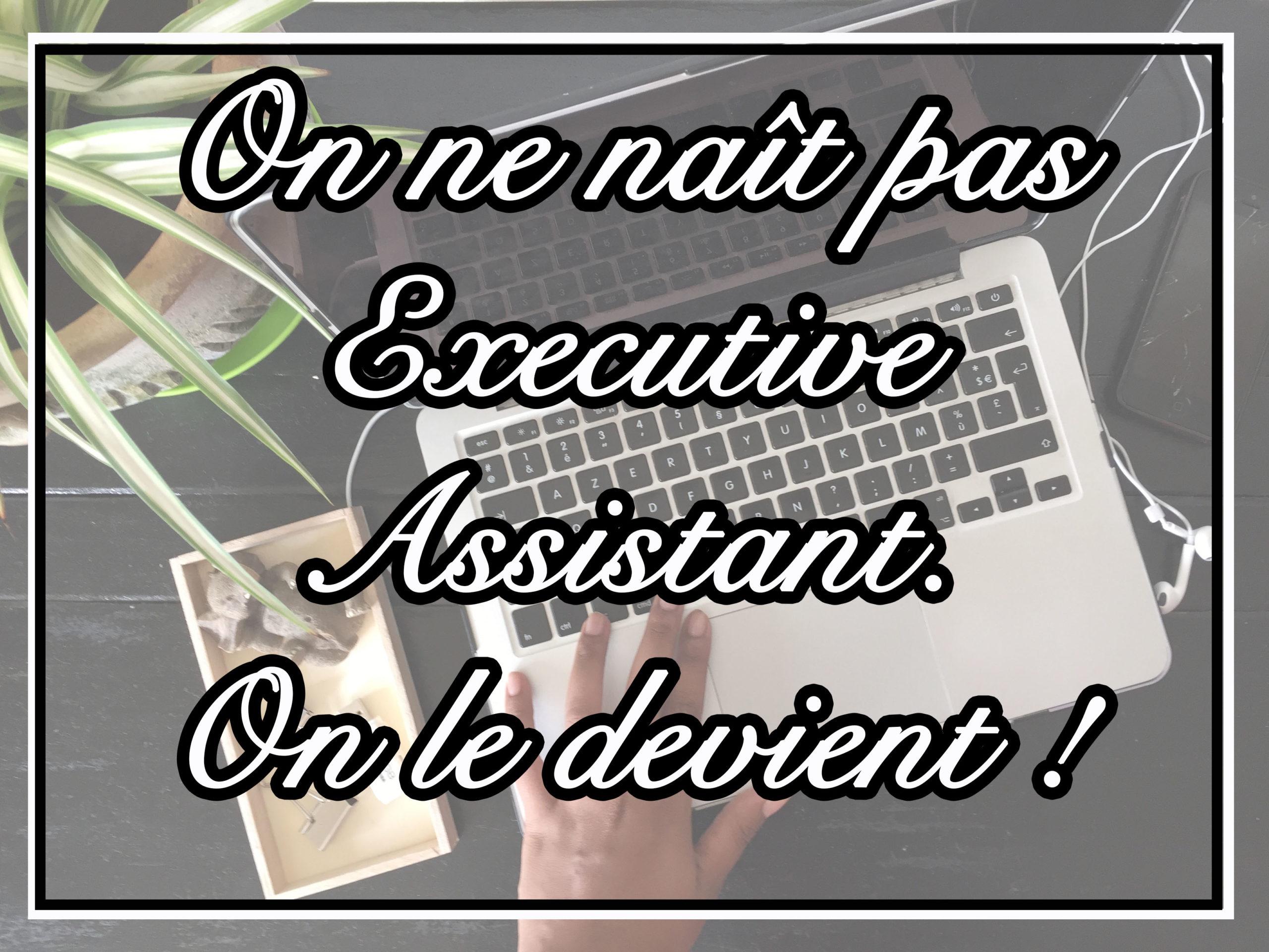 On ne naît pas Executive Assistant, on le devient !